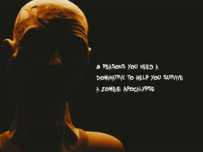 8 Reasons a Dominatrix Helps You Survive a Zombie Apocalypse